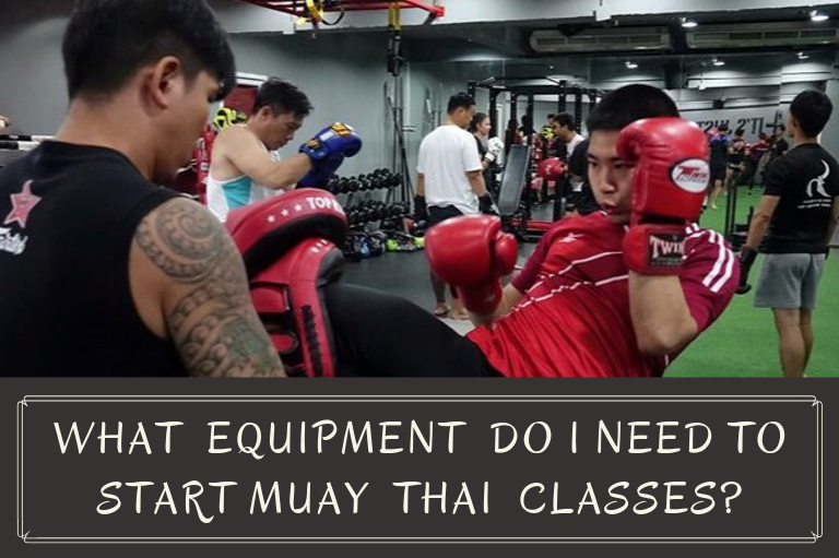 What equipment do I need to start Muay Thai classes?